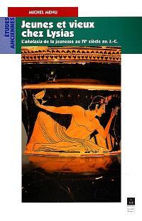 Jeunes et vieux chez Lysias : l'akolasia de la jeunesse au IVe siècle av. J.-C.