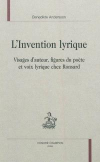 L'invention lyrique : visages d'auteur, figures du poète et voix lyrique chez Ronsard