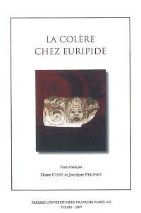 La colère chez Euripide : actes de la journée d'étude du 13 janvier 2006