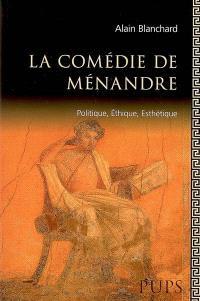 La comédie de Ménandre : politique, éthique, esthétique