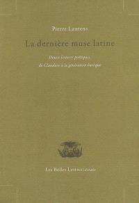 La dernière muse latine : douze lectures poétiques de Claudien à la génération baroque