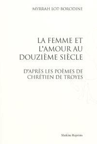 La femme et l'amour au douzième siècle, d'après les poèmes de Chrétien de Troyes
