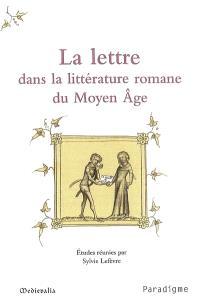La lettre dans la littérature romane du Moyen Age : journées d'études, 10-11 octobre 2003, Ecole normale supérieure