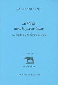 La magie dans la poésie latine. Volume 1, Des origines à la fin du règne d'Auguste