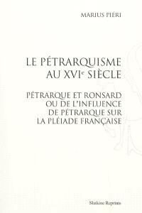 La pétrarquisme au XVIe siècle : Pétrarque et Ronsard ou De l'influence de Pétrarque sur la Pléiade française