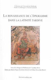 La renaissance de l'épigramme dans la latinité tardive : actes du colloque de Mulhouse, 6-7 octobre 2011