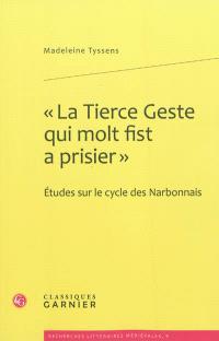 La tierce geste qui molt fist a prisier : études sur le cycle des Narbonnais