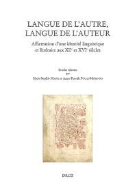 Langue de l'autre, langue de l'auteur : affirmation d'une identité linguistique et littéraire aux XIIe et XVIe siècles