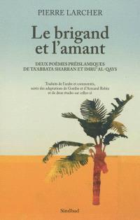 Le brigand et l'amant : deux poèmes préislamiques de Ta'abbata Sharran et Imru' al-Qays