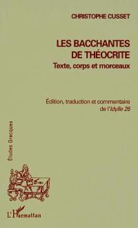 Les Bacchantes de Théocrite : texte, corps et morceaux : édition, traduction et commentaire de l'Idylle 26