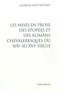 Les mises en prose des épopées et des romans chevaleresques du XIVe au XVIe siècle