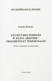 Les oeuvres perdues d'Aelius Aristide : fragments et témoignages : édition, traduction et commentaire