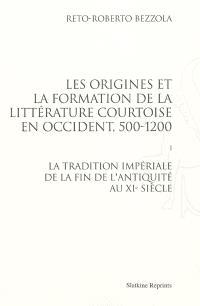 Les origines et la formation de la littérature courtoise en Occident, 500-1200. Volume 1, La tradition impériale de la fin de l'Antiquité au XIe siècle