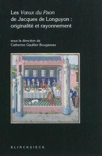 Les voeux du paon de Jacques de Longuyon : originalité et rayonnement