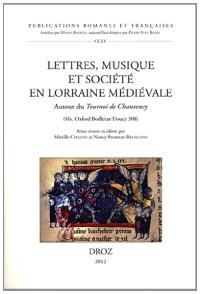 Lettres, musique et société en Lorraine médiévale : autour du Tournoi de Chauvency (ms Oxford Bodl. Douce 308)