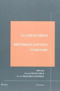 Lucain en débat : rhétorique, poétique et histoire : actes du colloque international, Institut Ausonius (Pessac, 12-14 2008)