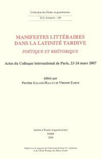 Manifestes littéraires dans la latinité tardive : poétique et rhétorique : actes du colloque international de Paris, 23-24 mars 2007