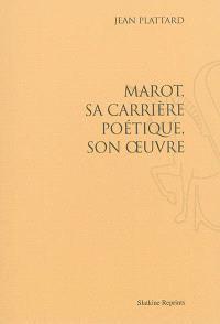 Marot : sa carrière poétique, son oeuvre