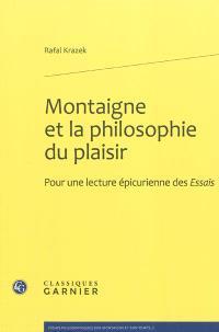 Montaigne et la philosophie du plaisir : pour une étude épicurienne des Essais