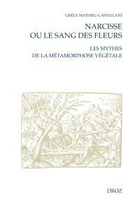 Narcisse ou Le sang des fleurs : les mythes de la métamorphose végétale à la Renaissance française