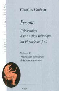 Persona : l'élaboration d'une notion rhétorique au Ier siècle av. J.-C.. Volume 2, Théorisation cicéronienne de la persona oratoire