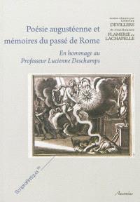 Poésie augustéenne et mémoires du passé de Rome : en hommage au professeur Lucienne Deschamps