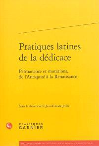 Pratiques latines de la dédicace : permanence et mutations, de l'Antiquité à la Renaissance