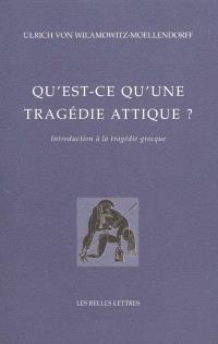 Qu'est-ce qu'une tragédie attique ? : introduction à la tragédie grecque