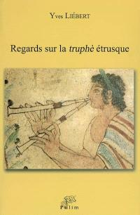 Regards sur la truphè étrusque