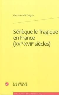 Sénèque le Tragique en France (XVIe-XVIIe siècles) : imitation, traduction, adaptation
