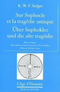 Sur Sophocle et la tragédie antique = Uber Sophokles und die alte Tragödie