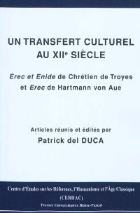 Un transfert culturel au XIIe siècle : Erec et Enide de Chrétien de Troyes et Erec de Hartmann von Aue