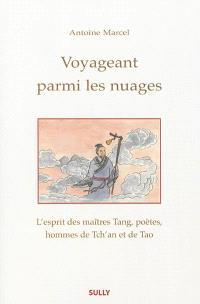Voyageant parmi les nuages : l'esprit des maîtres Tang, poètes, hommes de Tch'an et de Tao