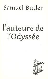 L'auteure de l'Odyssée : où et quand a-t-elle composé le poème, qui était-elle, quel usage a-t-elle fait de l'Iliade & comment le poème s'est-il étendu sous ses mains