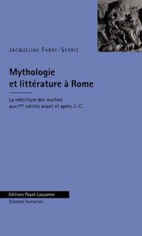 Mythologie et littérature à Rome : la réécriture des mythes aux Iers siècles avant et après J.-C.
