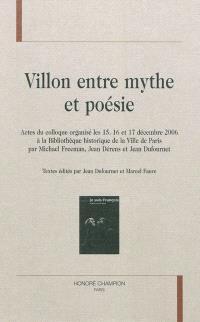 Villon entre mythe et poésie : actes du colloque, Bibliothèque historique de la ville de Paris, 15-17 décembre 2006