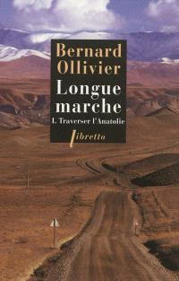 Longue marche : à pied de la Méditerranée jusqu'en Chine par la Route de la soie. Volume 1, Traverser l'Anatolie