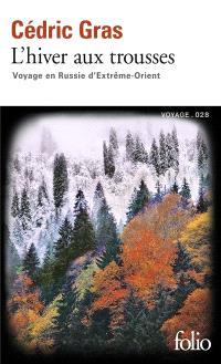 L'hiver aux trousses : voyage en Russie d'Extrême-Orient