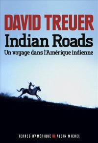 Indian roads : un voyage dans l'Amérique indienne