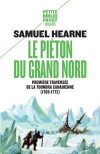 Le piéton du Grand Nord : première traversée de la toundra canadienne : 1769-1772