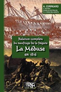 Relation complète du naufrage de la frégate la Méduse en 1816