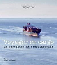 Voyager en cargo : 25 portraits de bourlingueurs