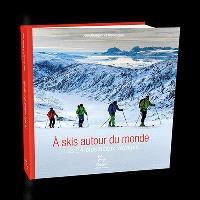 A ski autour du monde : les 24 plus beaux voyages
