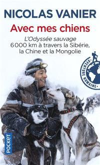 Avec mes chiens : l'odyssée sauvage, 6.000 km à travers la Sibérie, la Chine et la Mongolie