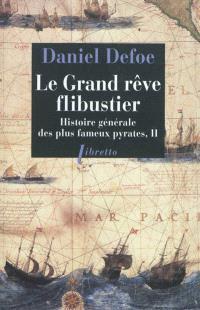 Histoire générale des plus fameux pyrates. Volume 2, Le grand rêve flibustier