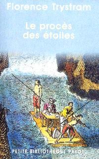 Le procès des étoiles : récit de la prestigieuse expédition de trois savants français en Amérique du Sud et des aventures qui s'ensuivirent (1735-1771)