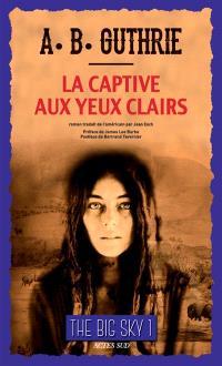 The big sky. Volume 1, La captive aux yeux clairs