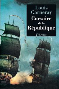 Voyages, aventure et combats. Volume 1, Corsaire de la République