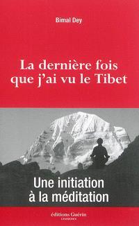 La dernière fois que j'ai vu le Tibet : une initiation à la méditation