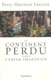Le continent perdu : dans l'enfer amazonien